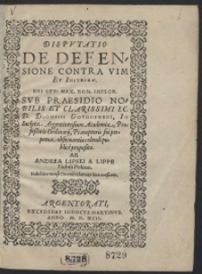 Disputatio De Defensione Contra Vim Et Iniuriam [...] Ab Andrea Lipski [...] Habebitur mense Decembris hora et loco consuetis