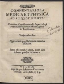 Commentariola Medica Et Physica Ad Aliquot Scripta Cuiusdam Camillomarcelli Squarcialupi [...] Variis authoribus