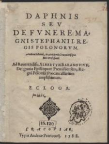 Daphnis Seu De Funere Magni Stephanii Regis Polonorum Andreae Schonei [...] Ad [...] Albertum Baranovium [...] Ecloga