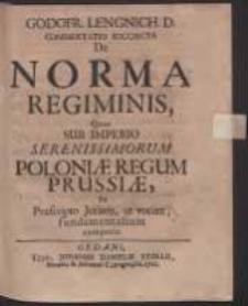 Godofr. Lengnich. D. Commentatio Succincta De Norma Regiminis, Quae Sub Imperio Serenissimorum Poloniæ Regum Prussiae Ex Praescripto Jurium, ut vocant, fundamentalium competit