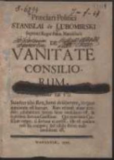 Praeclari Politici Stanislai de Lubomirski […] De Vanitate Consiliorum