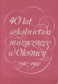 40 lat szkolnictwa muzycznego w Oleśnicy : 1947-1987