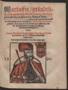 Warhaffte gründliche und eigentliche Beschreibung des Krieges welchen der nechstgewesene König zu Polen Stephan Batori [...] wider [...] Iwan Wasilowitzen geführet [...]