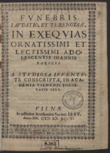 Funebris Laudatio Et Threnodiae In Exequias [...] Joannis Barscii A Studiosa Iuventute Conscriptae In Academia Vilnensi Societatis Iesu