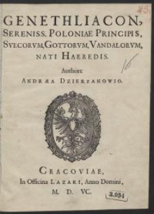 Genethliacon [...] Poloniae Principis, Svecorum, Gottorum, Vandalorum, Nati Haeredis Authore Andrea Dzierzanowio