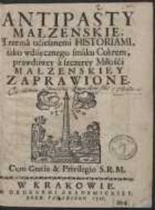 Antipasty Małzenskie, Trzema uciesznemi Historiami, iako wdzięcznego smaku Cukrem, prawdziwey a szczerey Miłości Małzenskiey Zaprawione