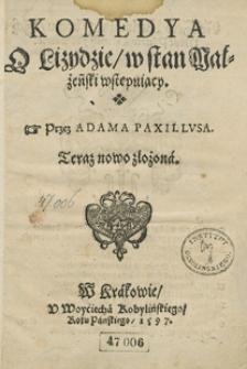 Komedya O Lizydzie w stan Małżeński wstępuiący Przez Adama Paxillusa Teraz nowo złożona