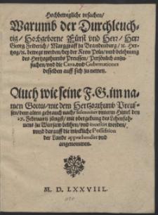 Hochbewegliche ursachen Warumb [...] Fürst [...] Georg Friedrich [...] bewegt worden bey der Kron Poln umb belehnung des Hertzogthumbs Preussen Persönlich anzusuchen [...]