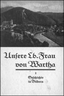 Unsere liebe Frau von Wartha. 1. Teil, Geschichte des Gnadenbildes und der Gnadenstätte in 12 Bildern