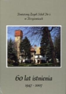 Powiatowy Zespół Szkół Nr 1 w Krzyżowicach : 60 lat istnienia : 1947-2007 /