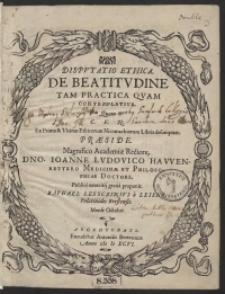 Disputatio Ethica De Beatitudine Tam Practica Quam Contemplativa [...] Ex Primo et Ultimo Ethicorum Nicomachiorum Libris desumptam Praeside [...] Ioanne Ludovico Hawenreutero [...] proponit [...] Raphael Lessczinius [...]