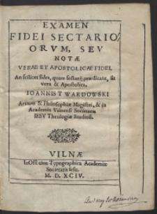 Examen Fidei Sectariorum, Seu Notae Verae Et Apostolicae Fidei [...] Ioannis Twardowski [...]