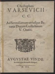Christophori Varsevicii [...] Ad [...] utriusque Bavariae Ducem Guilhelmum V Oratio