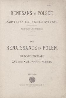 Renesans w Polsce. Zabytki Sztuki z Wieku XVI. i XVII. = Die Renaissance in Polen. Kunstdenkmale des XVI. und XVII. Jahrhunderts