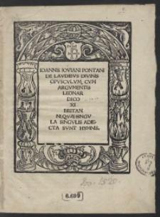 Ioannis Ioviani Pontani De Laudibus Divinis Opusculum Cum Argumentis Leonardi Coxi Britani Quae Singula Singulis Adiecta Sunt Hymnis