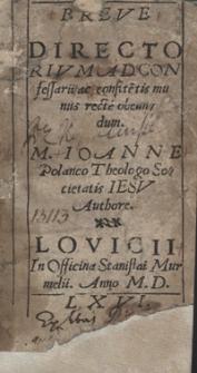 Breve Directorivm Ad Confessarii ac confite[n]tis munus recte obeundum M. Ioanne Polanco Theologo Societatis Iesu Authore [Var. B]