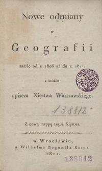 Nowe odmiany w geografii zaszłe od r. 1806 aż do r. 1811 z krótkim opisem Xięstwa Warszawskiego
