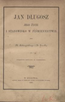Jan Długosz : jego życie i stanowisko w piśmiennictwie