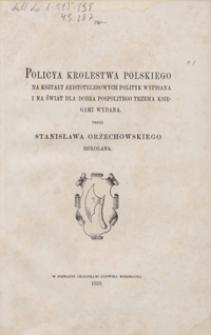 Policya Krolestwa Polskiego na kształt Aristotelesowych Polityk wypisana i na świat dla dobra pospolitego trzema księgami wydana