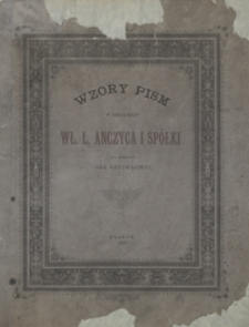 Wzory pism drukarni Wł. Anczyca i Spółki pod zarządem Jana Gadowskiego, odznaczonej srebrnym medalem państwowym na wystawie rękodzielniczo-przemysłowej w Przemyślu 1882 roku