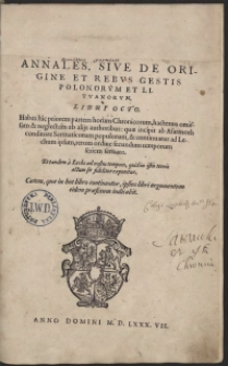 Stanislai Sarnicii Annales Sive De Origine Et Rebus Gestis Polonorum Et Lituanorum Libri Octo [...]