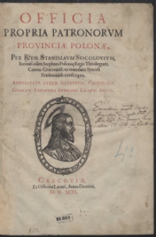 Officia Propria Patronorum Provinciae Polonae Per [...] Stanislaum Socolovium [...] ex mandato Synodi Petricovien[sis] conscripta [...]