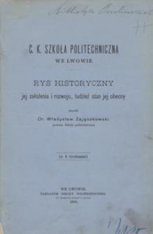 C. k. Szkoła Politechniczna we Lwowie : rys historyczny jej założenia i rozwoju, tudzież stan jej obecny
