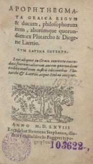 Apophtegmata Graeca Regum & ducum, philosophorum item, aliorumque quorundam ex Plutarcho et Diogene Laertio Cum Latina Interpr[etatione] [...]