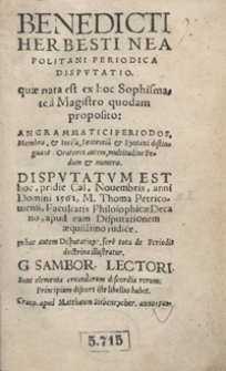 Benedicti Herbesti Neapolitani Periodica Disputatio [...] Disputatum est [...] pridie Cal[endis] Novembris, anni Domini 1561 [...] Thoma Petricoviensi [...] iudice