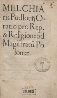 Melchiaris Pudlovii Oratio pro Rep[ublica] et Religione ad Magistratu[m] Poloniae