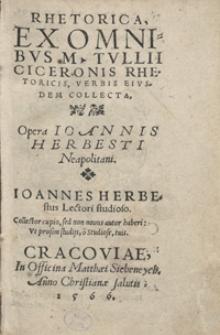 Rhetorica Ex Omnibus M[arci] Tullii Ciceronis Rhetoricis, Verbis Eiusdem Collecta Opera Ioannis Herbesti [...]
