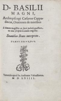 D[ivi] Basilii Magni [...] Orationes de moribus A Simone Magistro [...] in unum congestae [...] Stanislao Ilovio interprete [...]. T. 2
