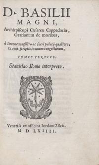 D[ivi] Basilii Magni [...] Orationum de moribus A Simone Magistro [...] in unum congestarum [...] Stanislao Ilovio interprete [...]. T. 3