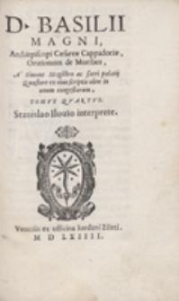 D[ivi] Basilii Magni [...] Orationum de Moribus A Simone Magistro [...] in unum congestarum [...] Stanislao Ilovio interprete [...]. T. 4