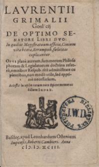 Laurentii Grimalii Goslicii De Optimo Senatore Libri Duo in quibus Magistratuum officia, Civium vita beata, Rerum pub[licarum] foelicitas explicantur [...]