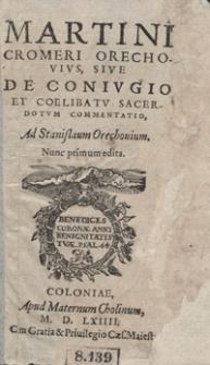 Martini Cromeri Orechovius Sive De Coniugo Et Coelibatu Sacerdotum Commentatio [...]