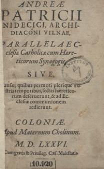 Andreae Patricii Nidecici [...] Parallela Ecclesiae Catholicae cum Haereticorum Synagogis [...]