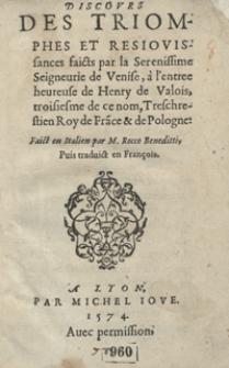 Discours Des Triomphes Et Resiovissances faicts par la [...] Seigneurie de Venise, a l'entree heureuse de Henry de Valois, troisiesme de ce nom [...] Faict en Italien par [...] Rocco Beneditti, Puis traduict en François