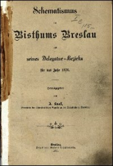 Schematismus des Bisthums Breslau und seines Delegatur-Bezirks für das Jahr 1876