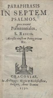 Paraphrasis In Septem Psalmos, quos vocant Poenitentiales S. Rescii. Accesit eiusdem Panegyricus &c