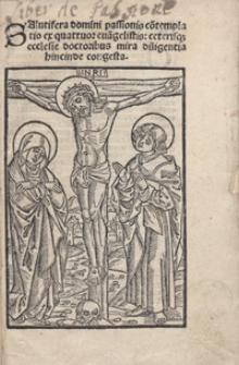 Salutifera domini passionis co[n]templatio ex quattuor eva[n]gelistis [...]