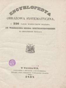 Encyklopedya obrazowa systematyczna, z 226 tablic wizerunków złożona, do wszelkiego dzieła encyklopedycznego za objaśnienie służąca