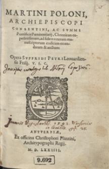 Martini Poloni Archiepiscopi Consentini [...] Chronicon expeditissimum ad fidem veterum manuscriptorum codicum emendatum et auctum Opera Suffridi Petri Leovardiensis [...]