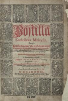 Postilla Katholicka Mnieysza To iest Krotkie Kazania, abo wykłady świętych Ewangeliy, na każdą Niedzielę, y na każde święto [...] Znowu [...] wydana [...] Przez [...] Iakuba Wuyka [...]