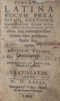 Synonyma Latina Vocum Phrasiumq[ue] Orationis Tam Prosae Quam Ligatae Ex Classicis Selecta Autoribus [...]