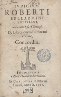 Iudicium Roberti Bellarmini Politiani [...] De Libro quem Lutherani vocant Concordiae