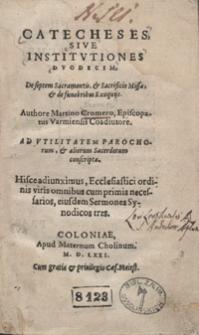 Catecheses Sive Institutiones Duodecim De septem Sacramentis et Sacrificio Missae et de funeribus Exequiis Authore Martino Cromero [...] Hisce adiunximus [...] Sermones Synodicos tres