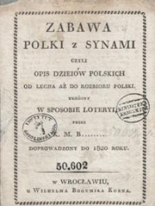 Zabawa Polki z synami czyli Opis dzieiów polskich od Lecha aż do rozbioru Polski : ułożony w sposobie loteryi