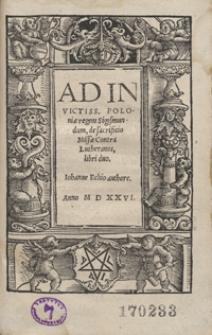Ad Invictiss[imum] Poloniae regens Sigismundum de sacrificio Missae Contra Lutheranos libri duo [...]