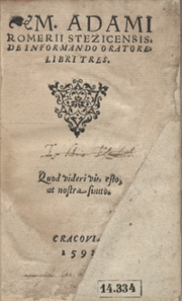 M. Adami Romerii Stezicenzsis De Informando Oratore libri Tres [...]